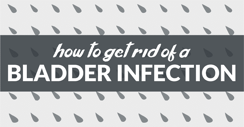 How to get rid of a bladder infection