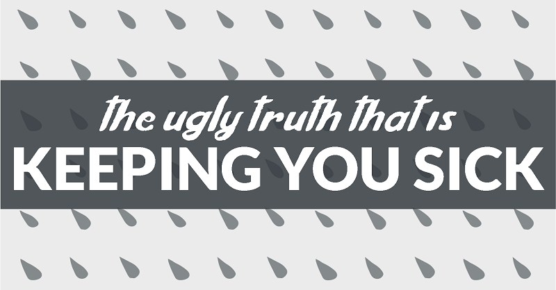 the ugly truth that is keeping you sick