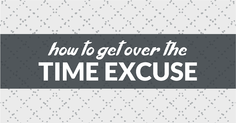 how to get over the I-don't-have-time excuse
