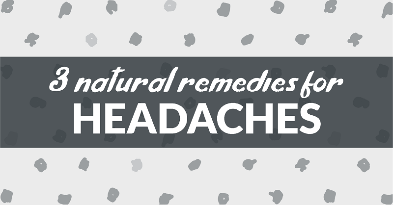 3 natural remedies for headaches & migraines