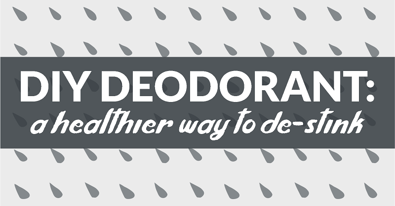 DIY deodorant - a healthier way to banish the stink