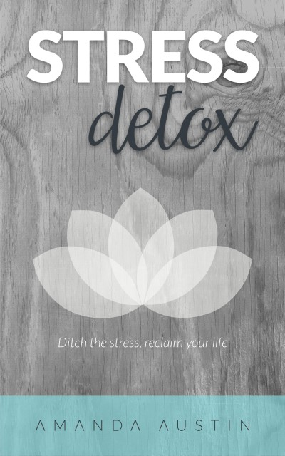 Stress Detox - Ditch the stress, reclaim your life