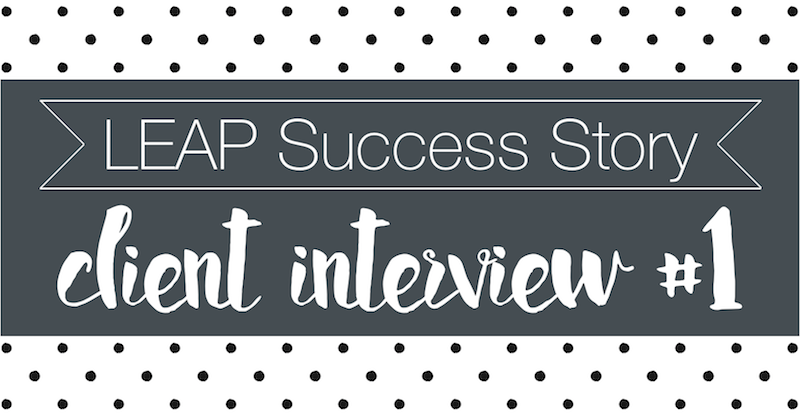 LEAP Success Story - Client Interview #1